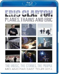 Eric Clapton - Plains, Trains and Eric: Mid And Far East Tour (2014)