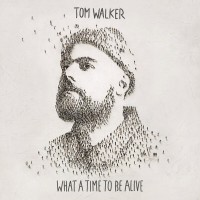Tom Walker – What A Time To Be Alive